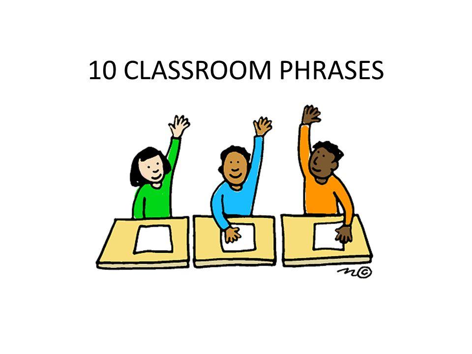 10 CLASSROOM PHRASES