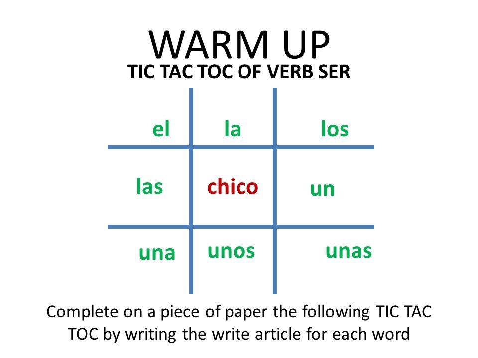WARM UP el la los las chico un una unos unas TIC TAC TOC OF VERB SER