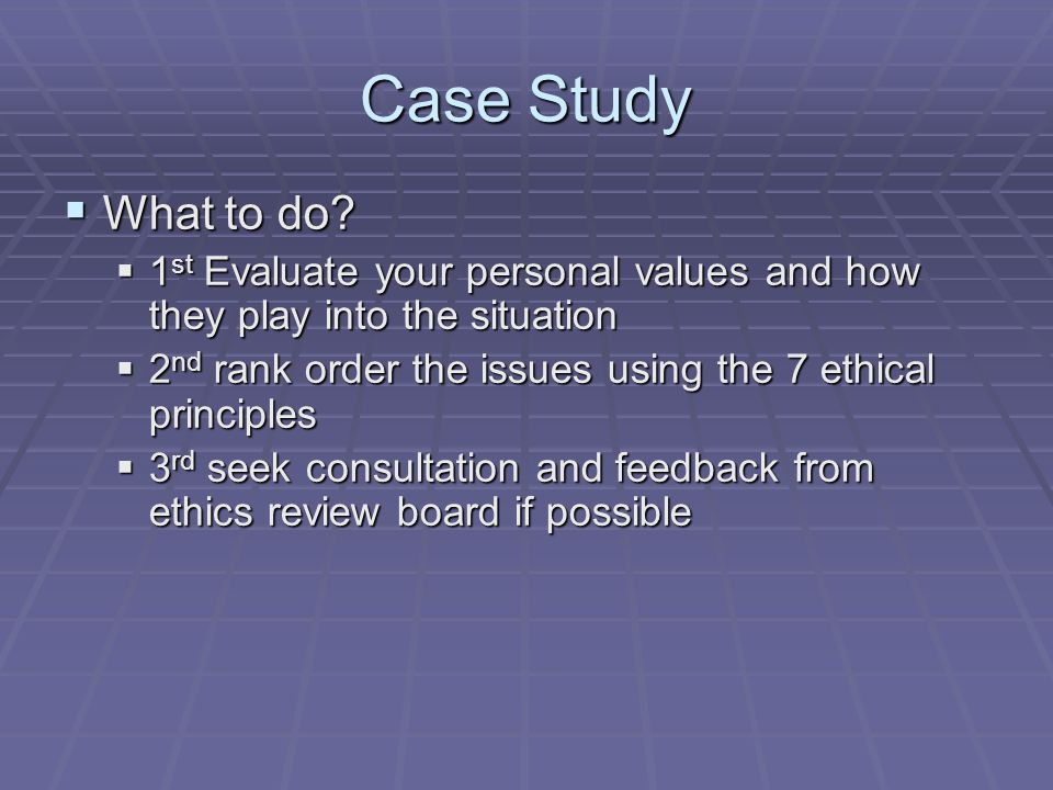ethical principals case study To better solving this case and making the best moral decision, the ethical theory, the ethical principles and the australian nurses' code of ethics values statement, the associated.