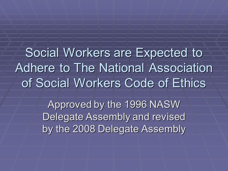 values for social workers Congress & mcauliffe: social work ethics 153 categories listed above, she found that social workers share some common values, namely respect for basic rights and support of.
