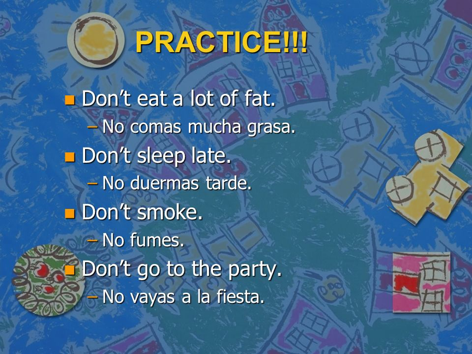 PRACTICE!!! Don't eat a lot of fat. Don't sleep late. Don't smoke.