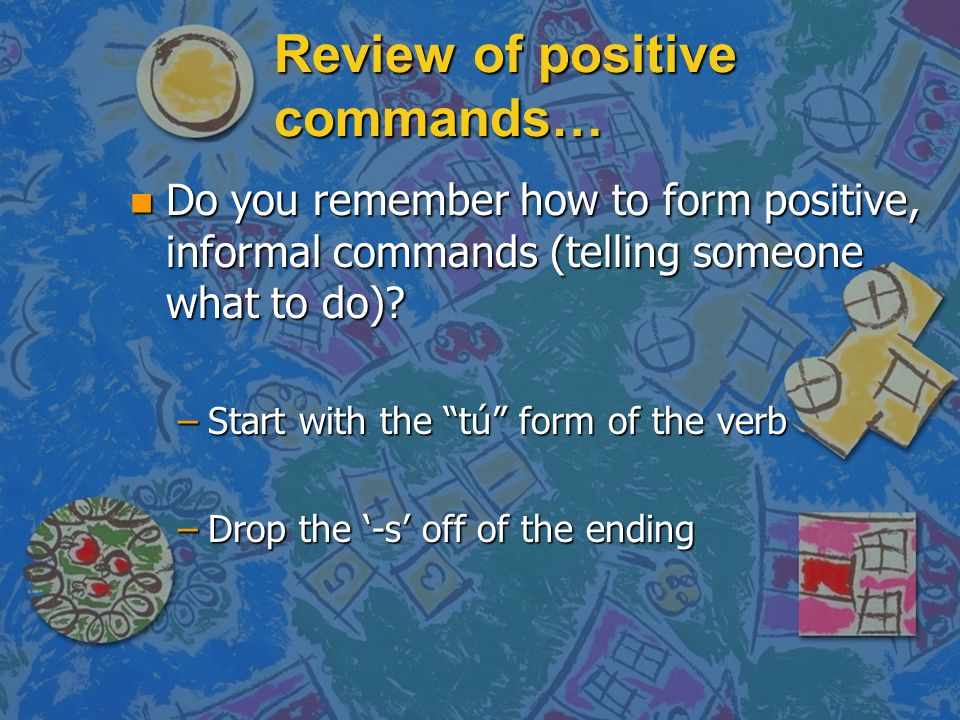 Review of positive commands…