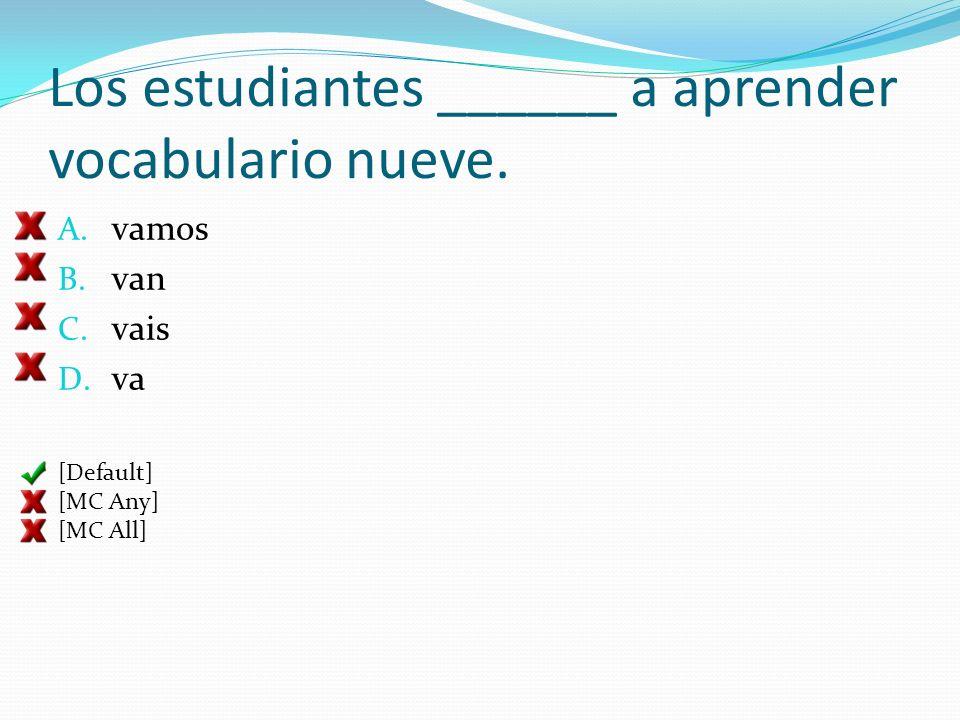 Los estudiantes ______ a aprender vocabulario nueve.