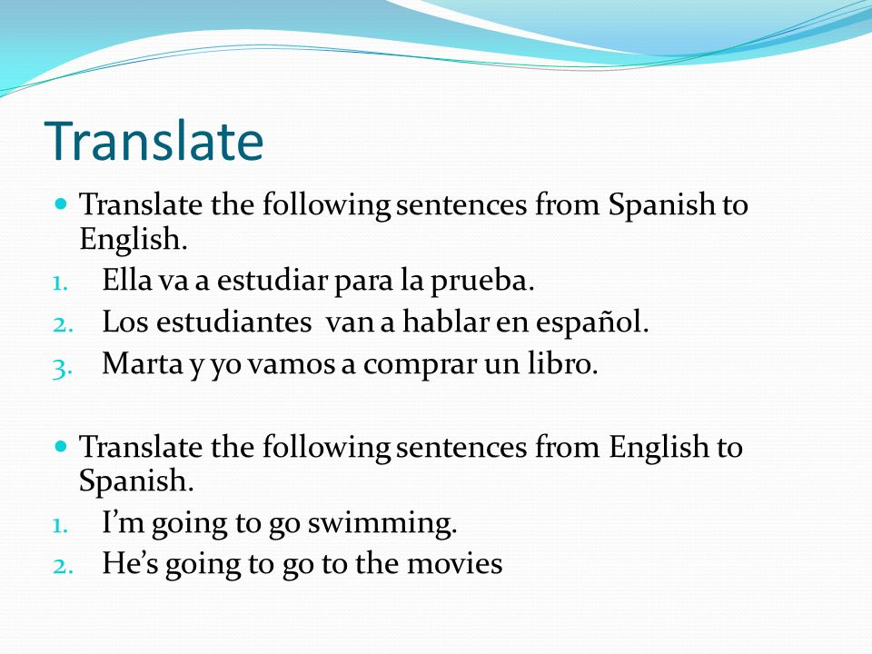 Translate Translate the following sentences from Spanish to English.