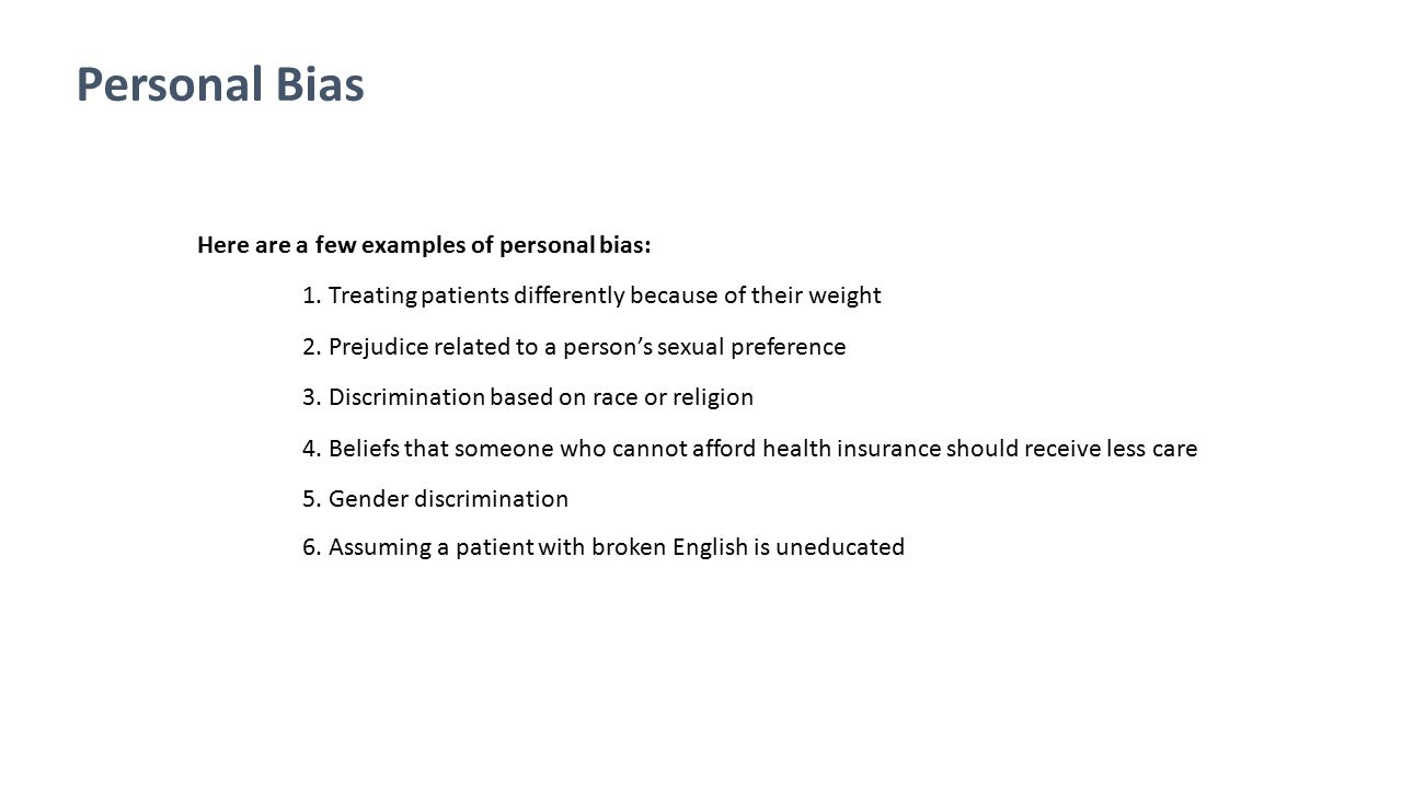 Personal Bias Here are a few examples of personal bias: