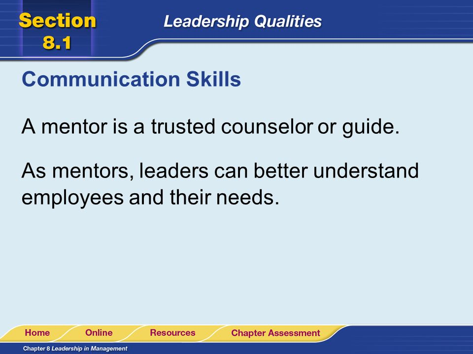 Communication Skills A mentor is a trusted counselor or guide.