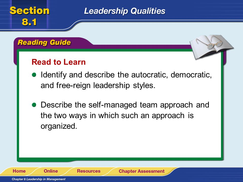 Read to Learn Identify and describe the autocratic, democratic, and free-reign leadership styles.