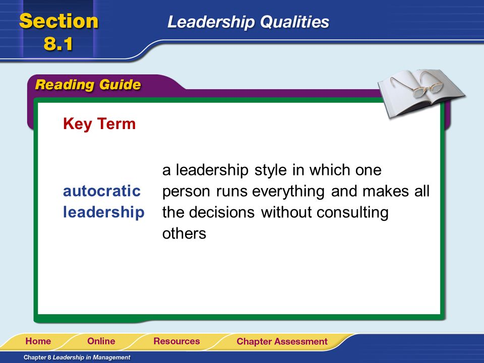 Key Term a leadership style in which one person runs everything and makes all the decisions without consulting others.