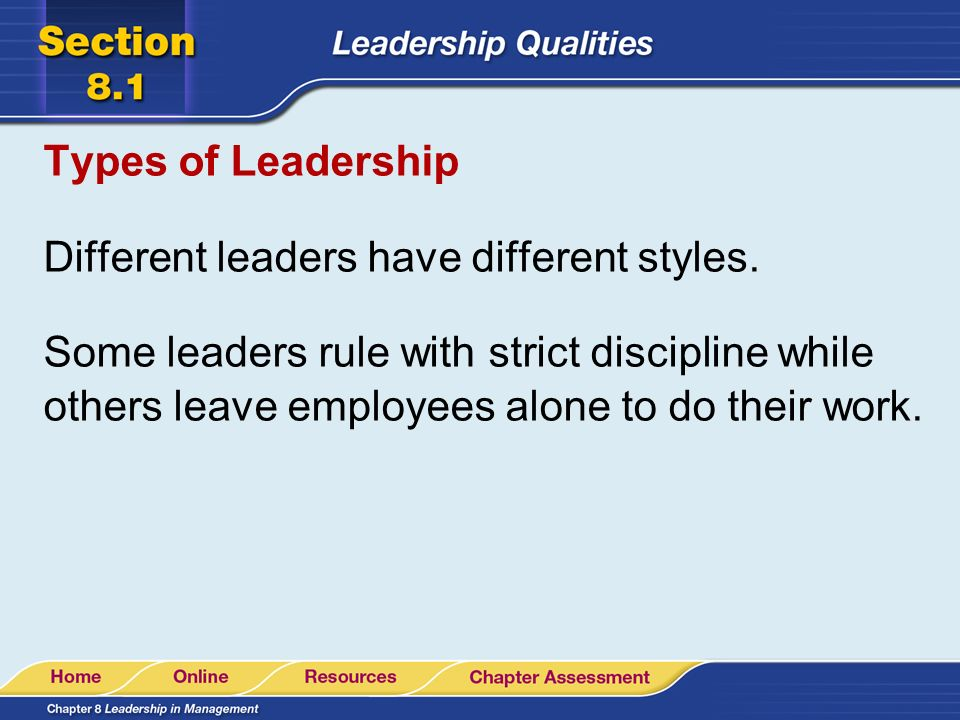 Types of Leadership Different leaders have different styles.