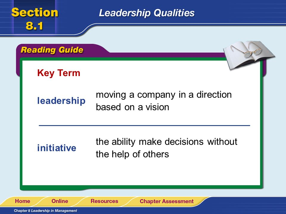 Key Term moving a company in a direction based on a vision. leadership. the ability make decisions without the help of others.