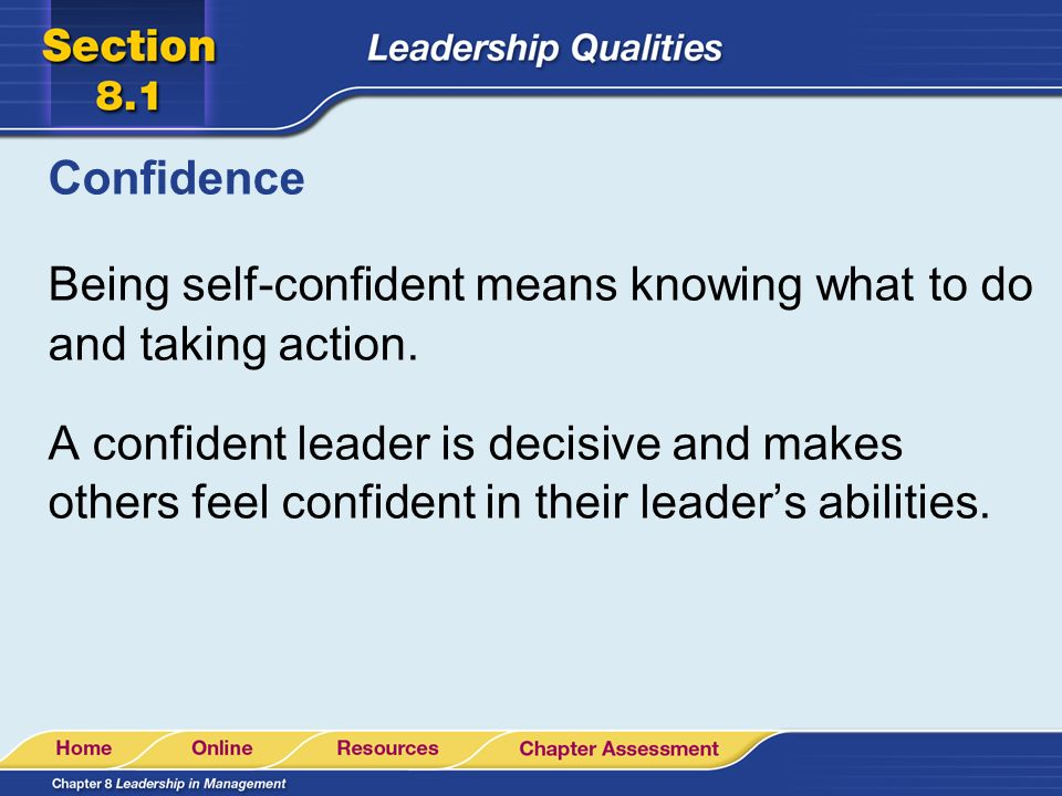 Confidence Being self-confident means knowing what to do and taking action.