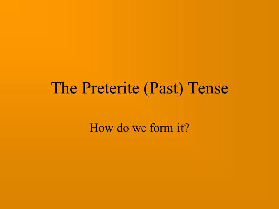 The Preterite (Past) Tense