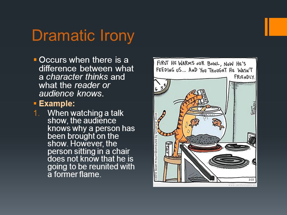 Dramatic Irony Occurs when there is a difference between what a character thinks and what the reader or audience knows.