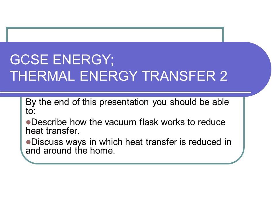 Gcse Energy Thermal Energy Transfer 2 Ppt Video Online