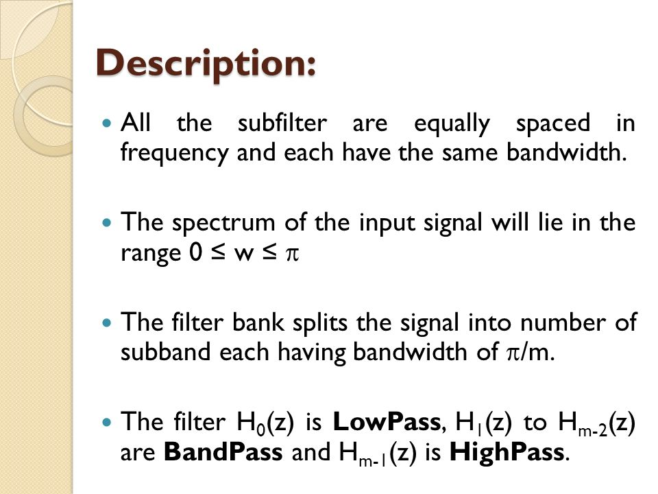 Description: All the subfilter are equally spaced in frequency and each have the same bandwidth.
