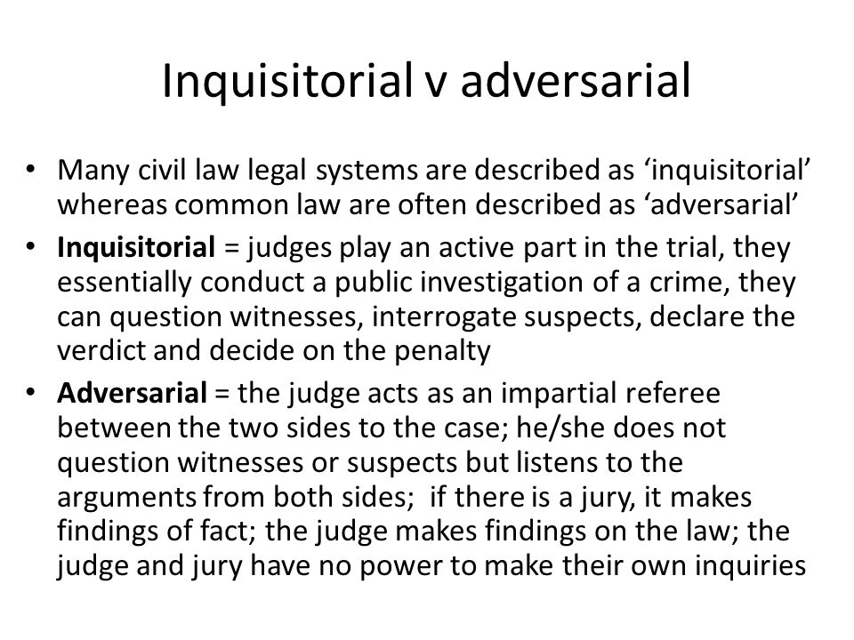 adversarial vs inquisitorial court systems Types of legal system: adversarial v investigatory trial systems mirroring the difference between common law and civil law systems is the difference between adversarial (also known as accusatorial) and investigatory trial systems.