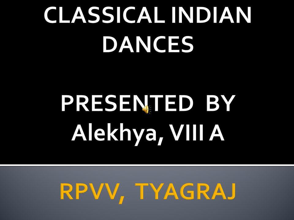 CLASSICAL INDIAN DANCES PRESENTED BY Alekhya, VIII A RPVV, TYAGRAJ