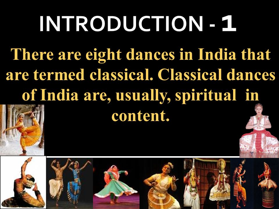 INTRODUCTION - 1 There are eight dances in India that are termed classical.