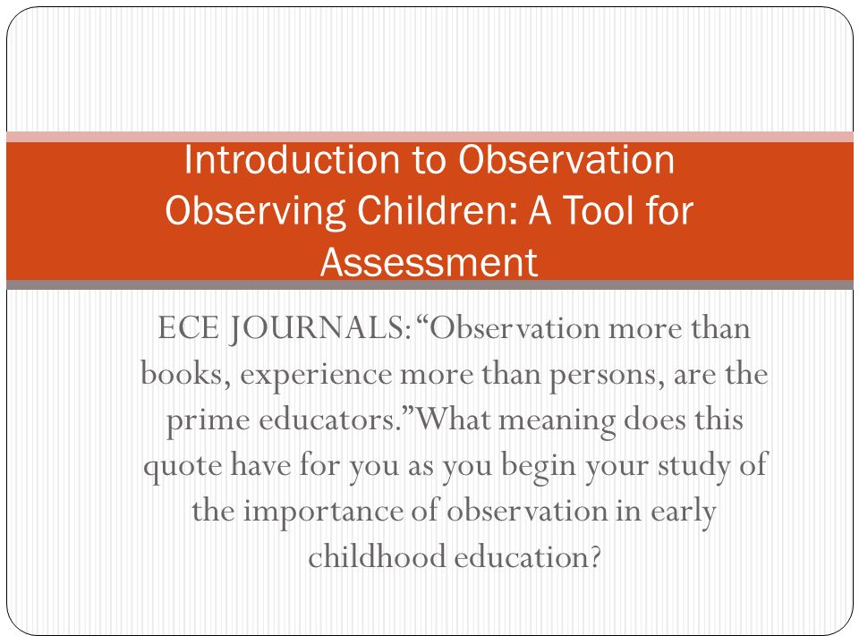 the importance of observations in education This video includes topics such as the need for sharp observation skills, the importance of dynamic language, what toddler concentration looks like in the infant community and a brief overview of when a child is ready to transition from the infant community into a primary setting.