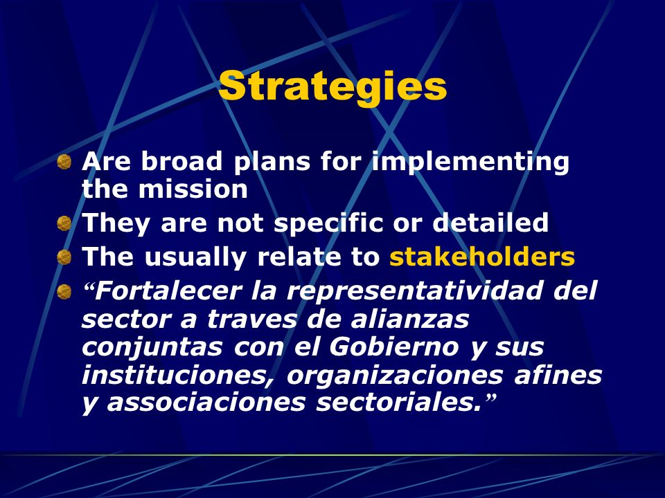Strategies Are broad plans for implementing the mission