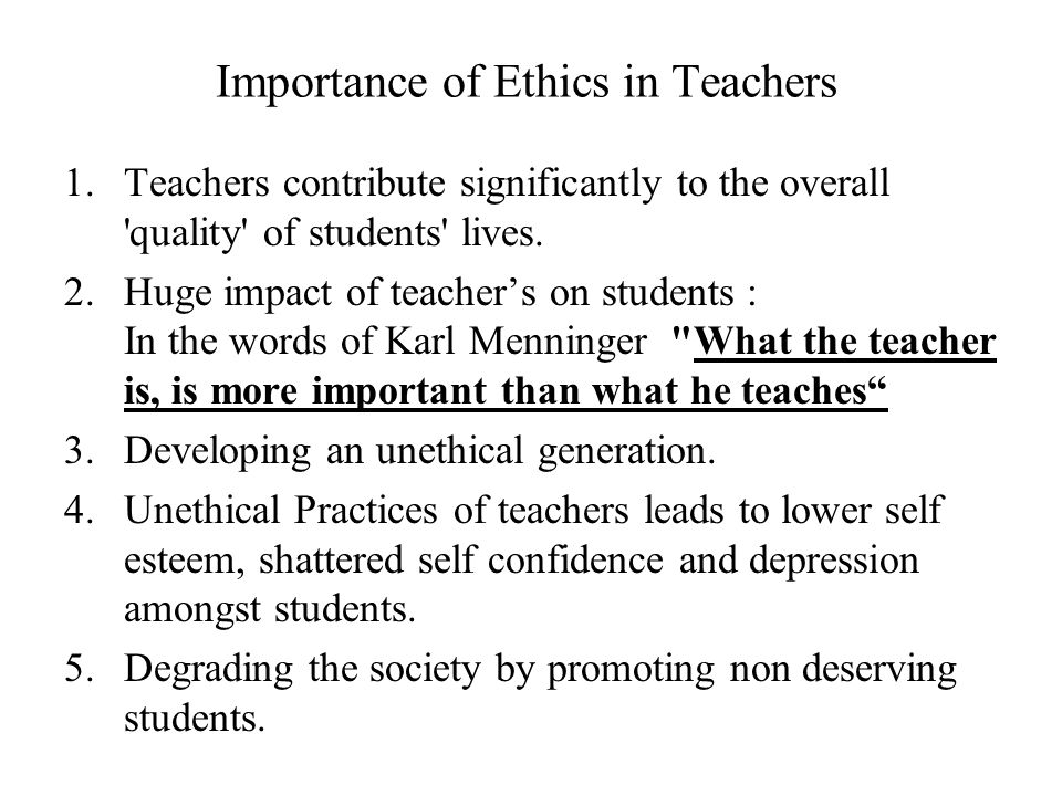 ethics of teachers Ethics is a branch of philosophy that, at its core, seeks to understand and to determine how human actions can be judged as right or wrong we may make ethical judgments, for example, based upon our own experience or based upon.