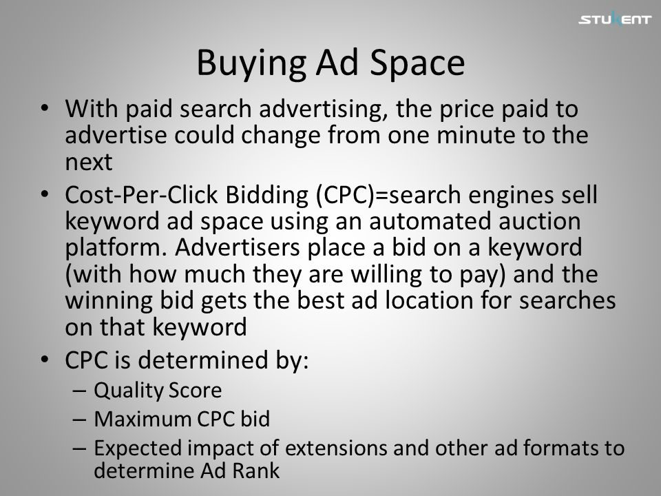 Buying Ad Space With paid search advertising, the price paid to advertise could change from one minute to the next.