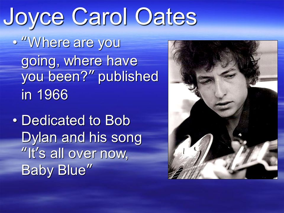 joyce carol oates where are you going essay Where are you going, where have you been is a frequently anthologized short story written by joyce carol oates the story first appeared in the fall 1966 edition of epoch magazine oates has written an essay named smooth talk: short story into film about the adaptation the short story is the inspiration and.