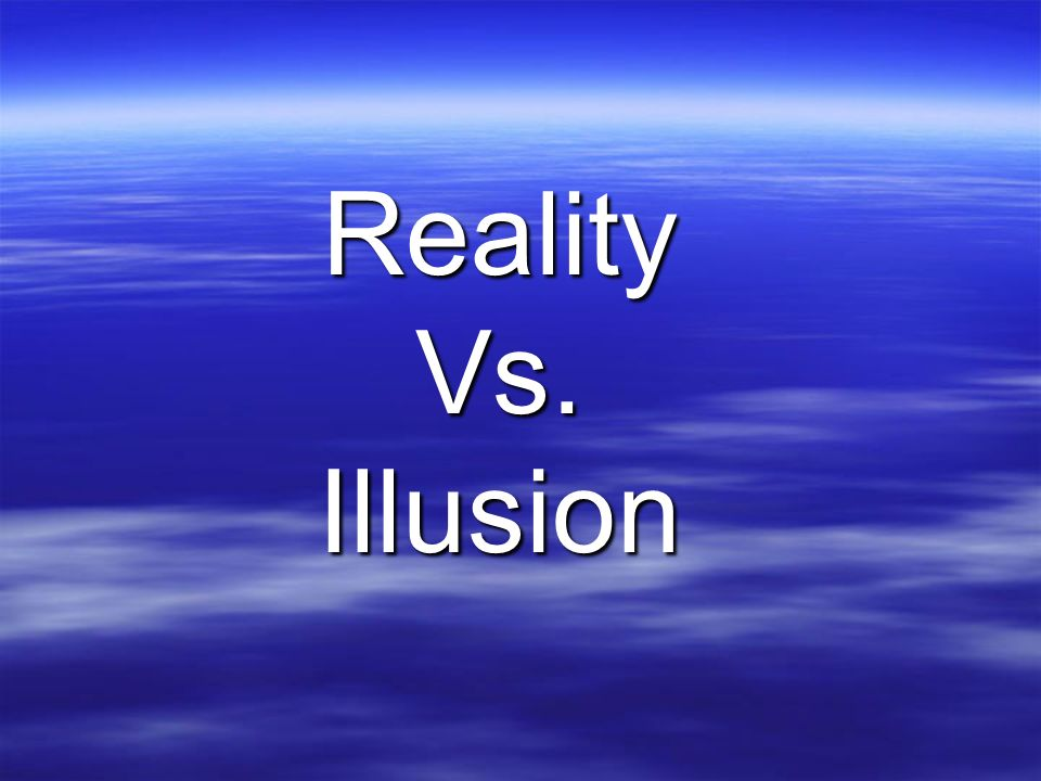 reality vs. illusion essay Essay writing service  illusion vs reality illusion vs reality reality the characters portrayed this theme through perceived reality vs actuality,.