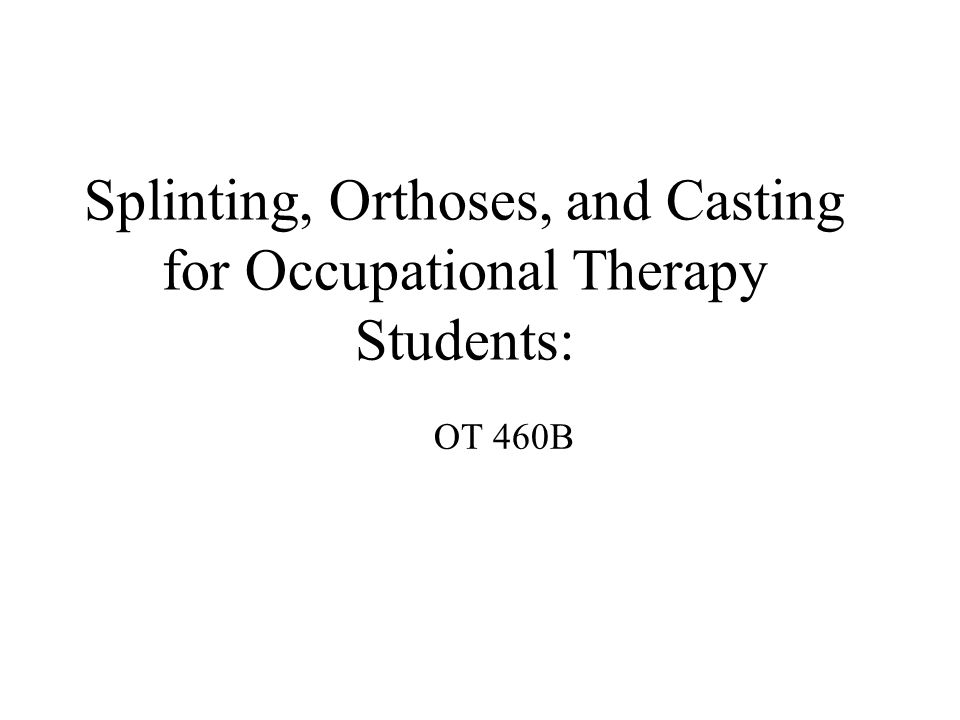 Splinting, Orthoses, and Casting for Occupational Therapy Students ...