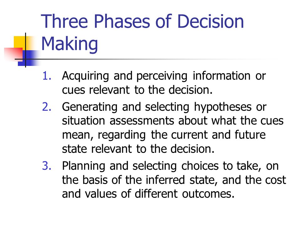 6 distinct phases of decision making Six step decision making process what is it there are various 6 step decision making processes described and usually the steps are very similar, only the wording is different the steps define the situation and the desired outcome.