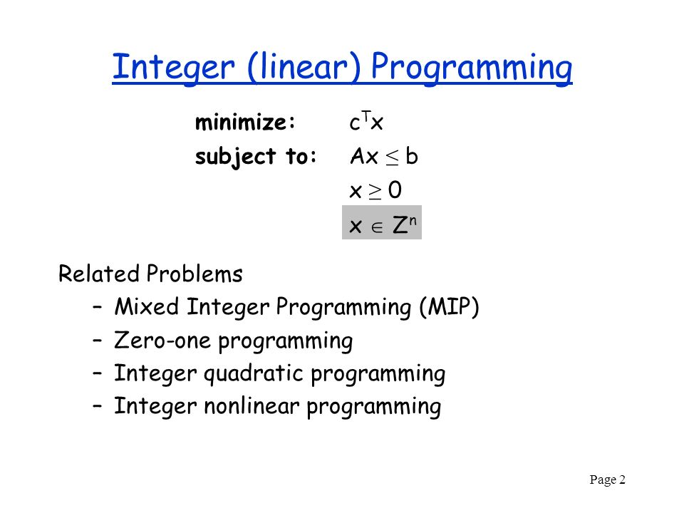 linear and integer programming As in linear programming, our rst step is to decide on our variables this can be much more di cult in integer programming because there are very clever ways to use integrality restrictions.