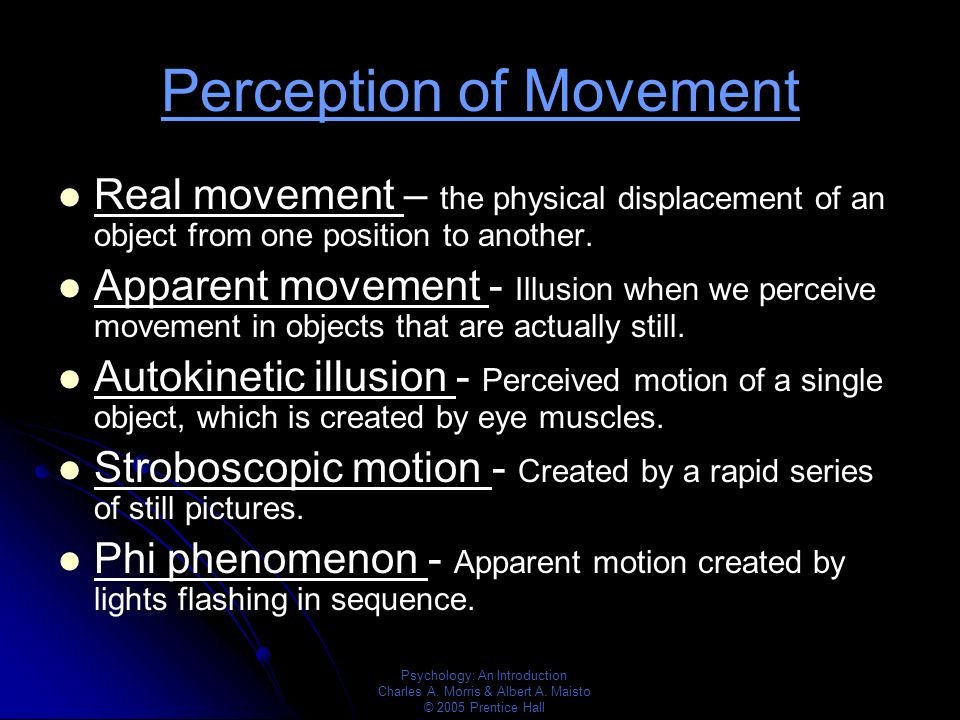 motion perception movement of objects Why does the perception of movement present a problem nothing in the real world is in motion the perception of movement 211 object will appear to move.