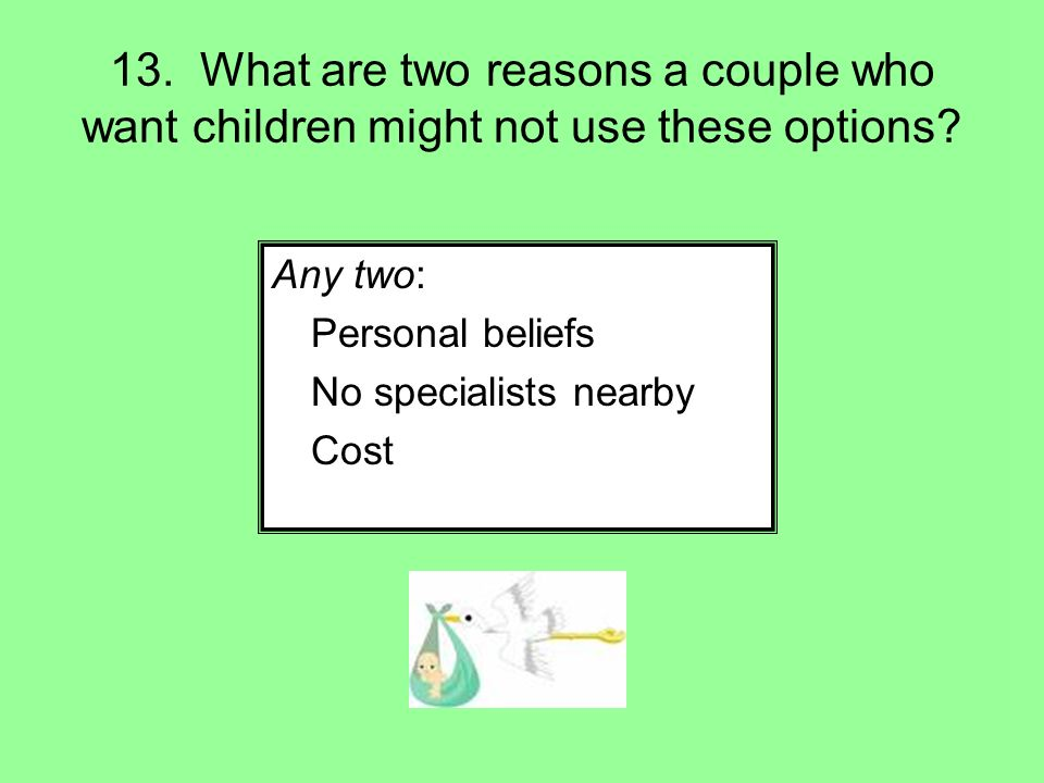13. What are two reasons a couple who want children might not use these options