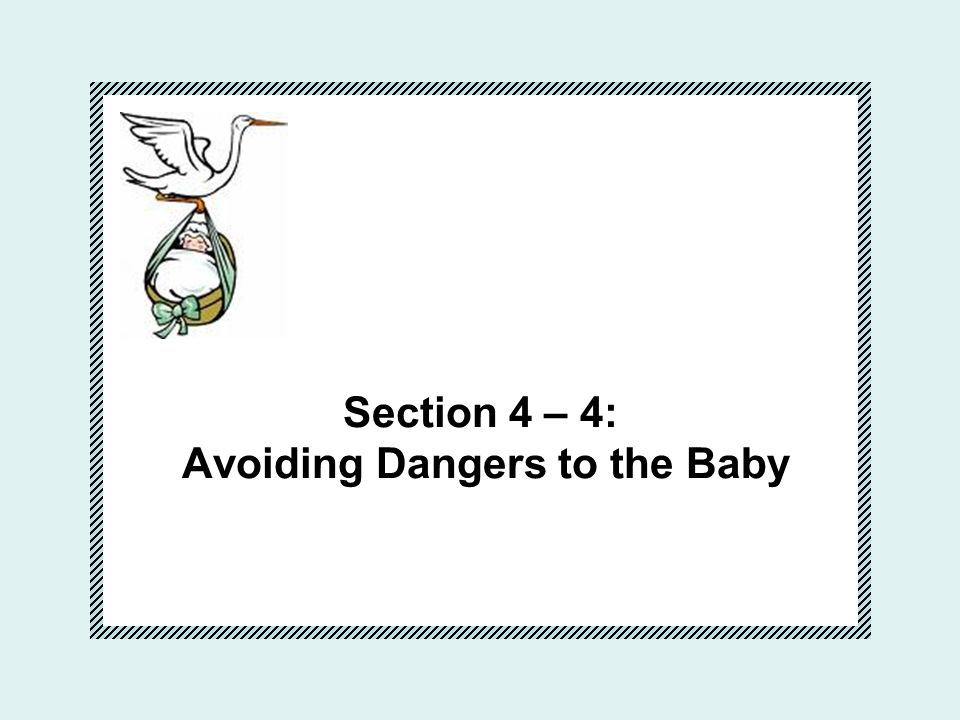 Section 4 – 4: Avoiding Dangers to the Baby