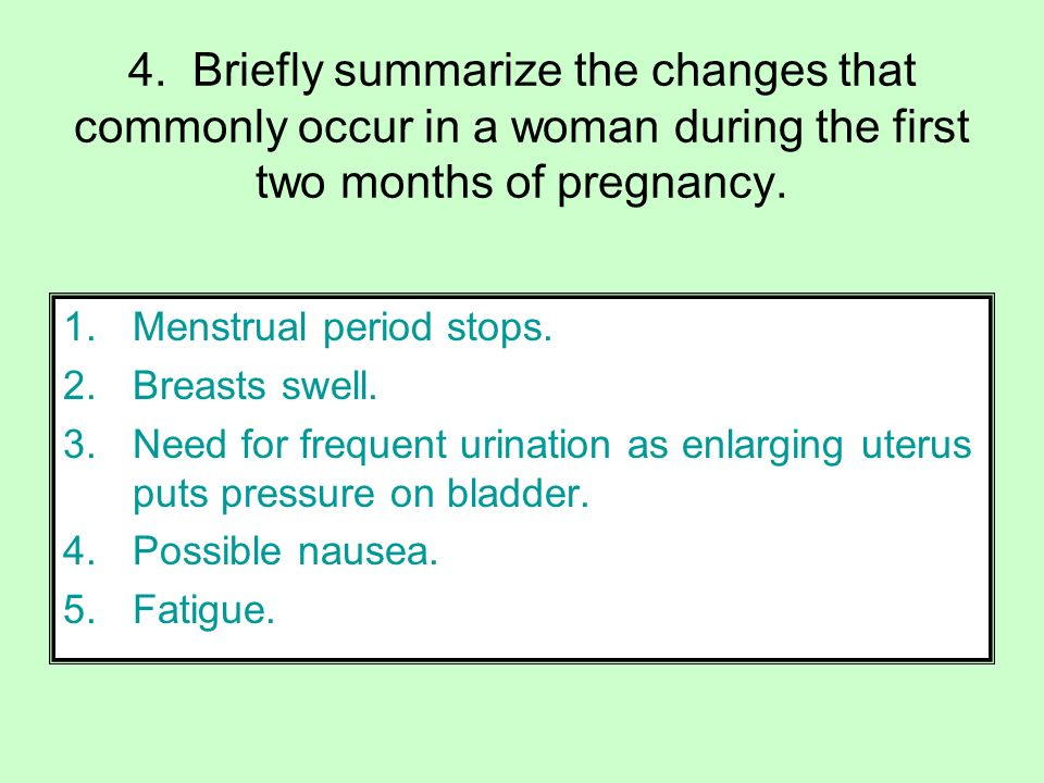 4. Briefly summarize the changes that commonly occur in a woman during the first two months of pregnancy.