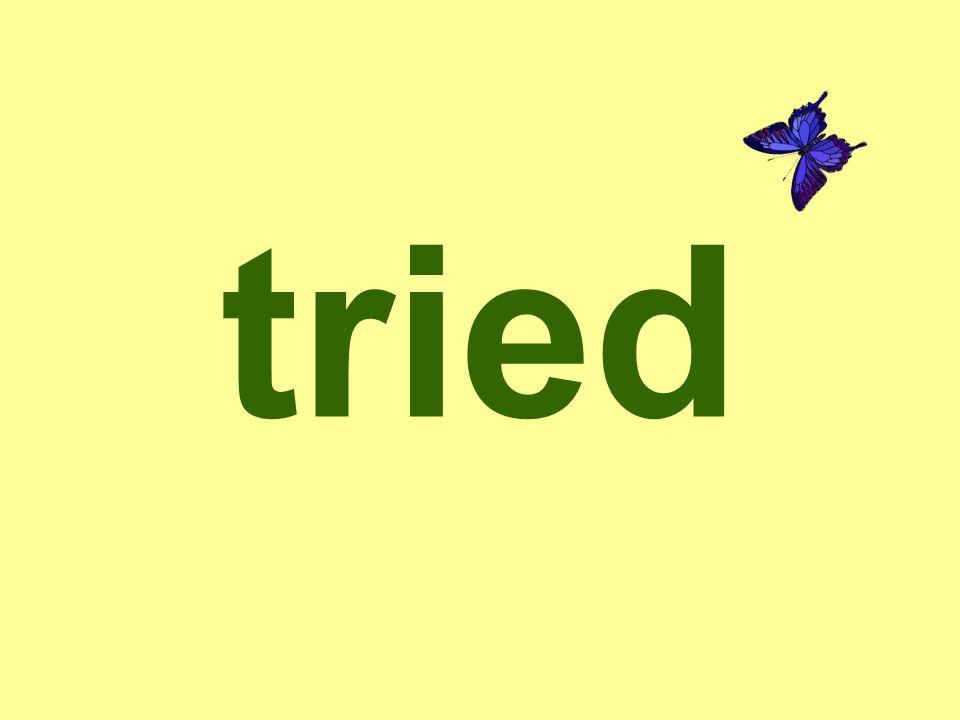 tried