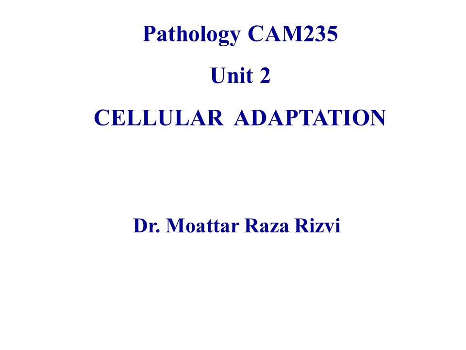 Pathology CAM235 Unit 2 CELLULAR ADAPTATION