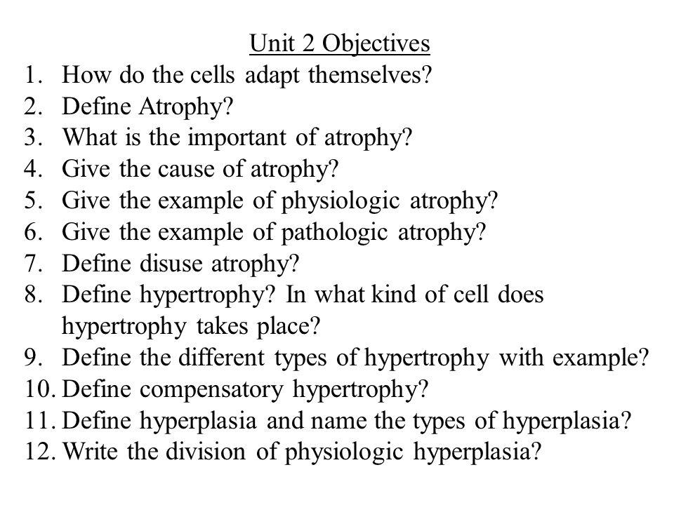 Unit 2 Objectives How do the cells adapt themselves Define Atrophy What is the important of atrophy