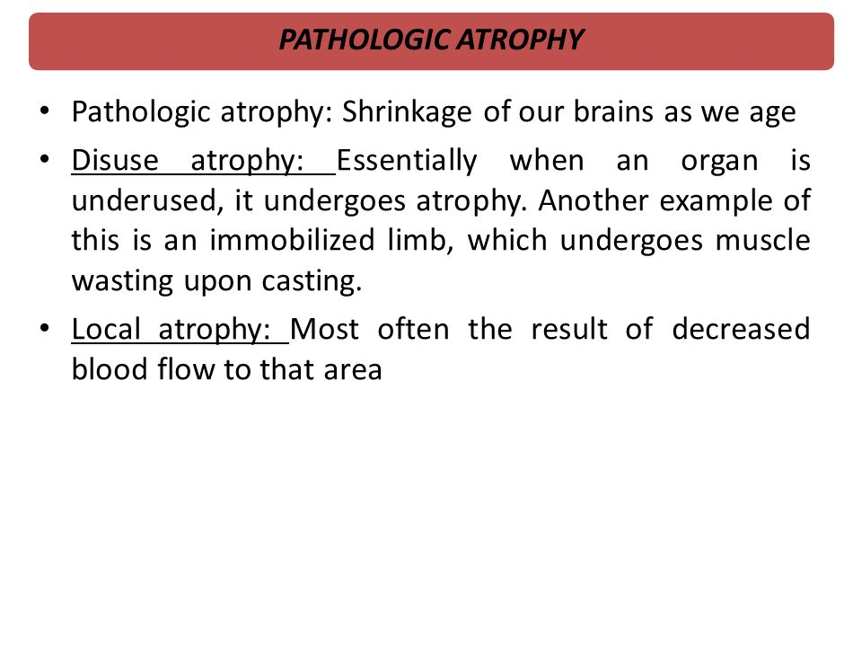 Pathologic atrophy: Shrinkage of our brains as we age
