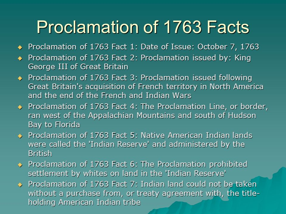 an introduction to the proclamation of 1763 Introduction to the proclamation of 1763 the proclomation of 1763 closed off the frontier to colonial expansion the king and his council presented the proclamation as a measure to calm the fears of the indians,who believed that the colonists would drive them out of their land although the king meant well the colonists thought that the objective.