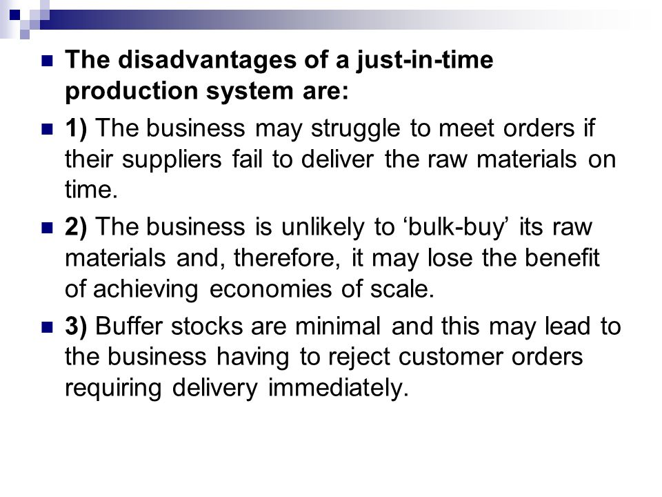 disadvantages with just in time inventory Just-in-time inventory systems, pioneered by toyota, move inventory through a production system under a pull ideology, with customer orders pulling the inventory through the system production begins with a customer order and the order is moved through production with visual symbols, called kanban, that tell workers.