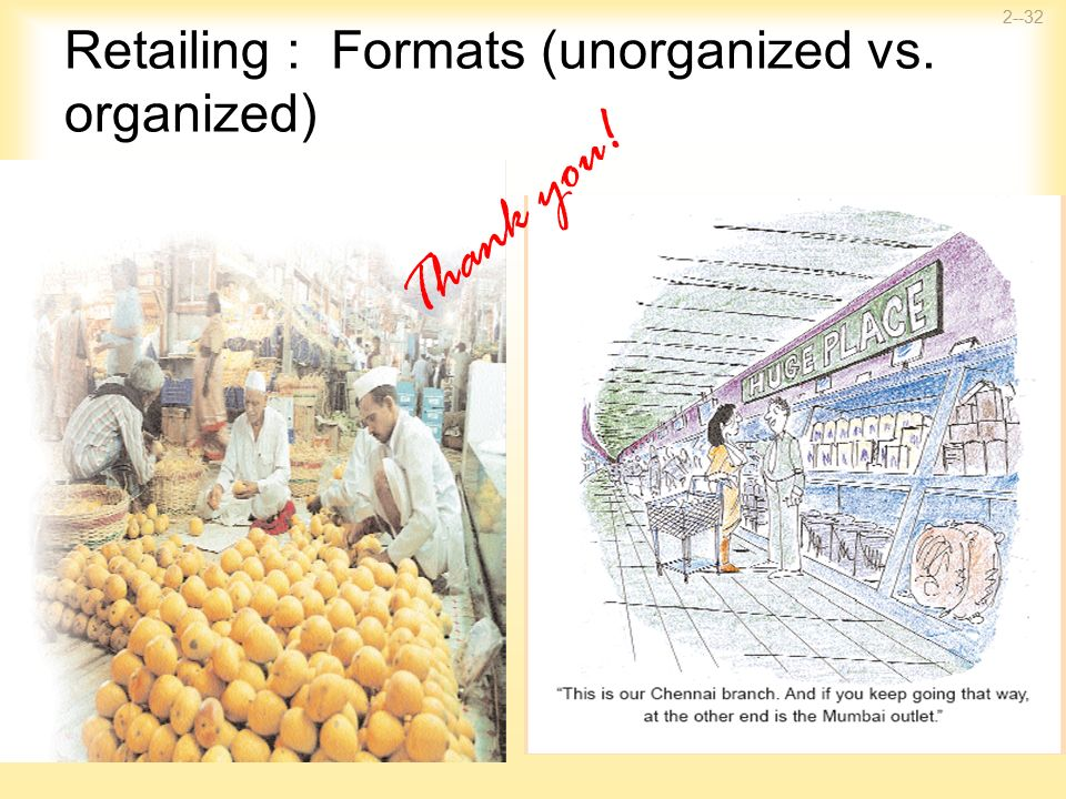 organised and unorganised retail formats Mortar retail organisations operating across categories  over the last decade,  with a noticeable shift towards organised retailing formats  unorganised retail.