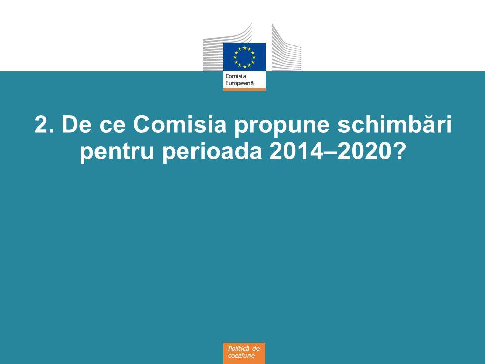 2. De ce Comisia propune schimbări pentru perioada 2014–2020