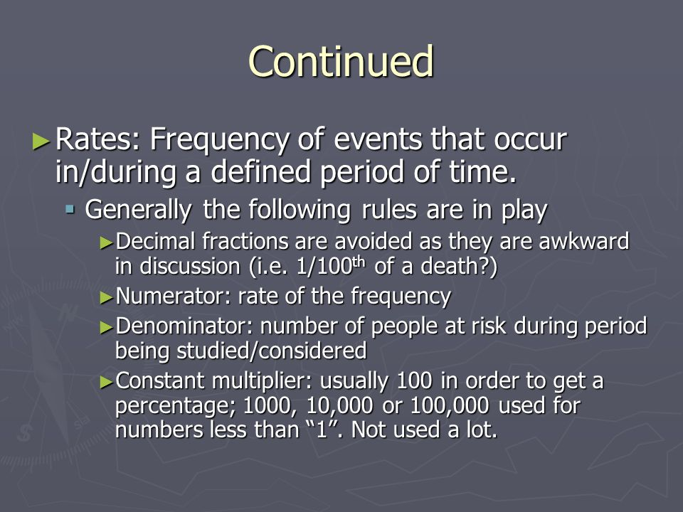 Continued Rates: Frequency of events that occur in/during a defined period of time. Generally the following rules are in play.