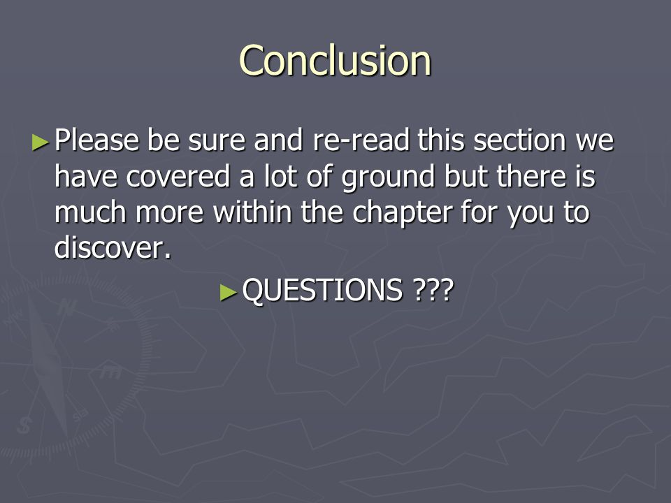 Conclusion Please be sure and re-read this section we have covered a lot of ground but there is much more within the chapter for you to discover.