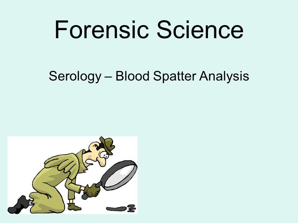 Serology Blood Spatter Analysis Ppt Video Online Download