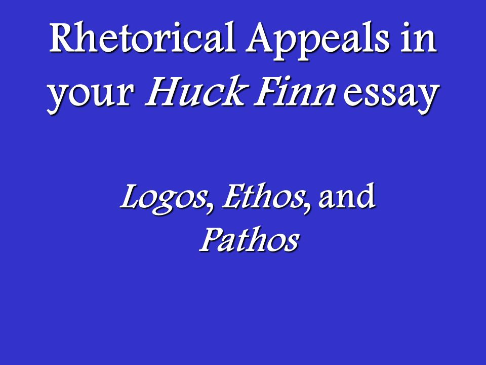 English Essay Com Rhetorical Appeals In Your Huck Finn Essay Essay Science also Essays On High School Rhetorical Appeals In Your Huck Finn Essay  Ppt Video Online Download English Essays Examples