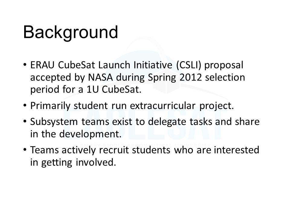 Background ERAU CubeSat Launch Initiative (CSLI) proposal accepted by NASA during Spring 2012 selection period for a 1U CubeSat.
