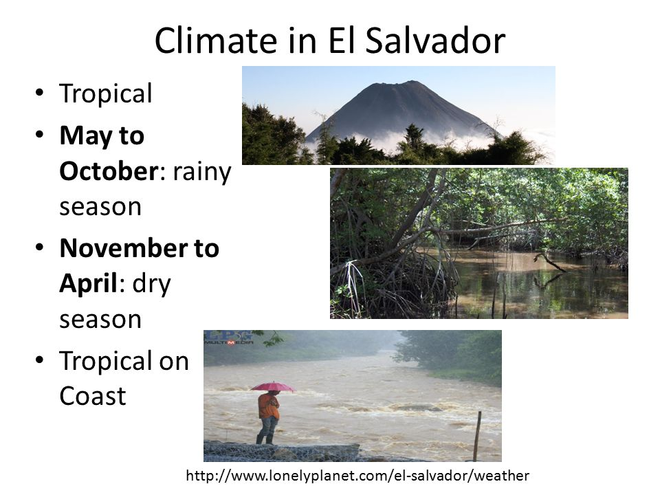 Climate in El Salvador Tropical May to October: rainy season