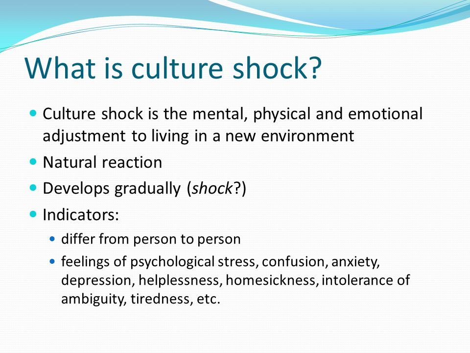 problems in adjusting to a new culture Culture shock can plague expatriates, tourists and students traveling abroad but while feelings of frustration and loneliness may develop when adjusting to a new environment, cross-cultural communication skills are often transferable and provide a valuable tool.